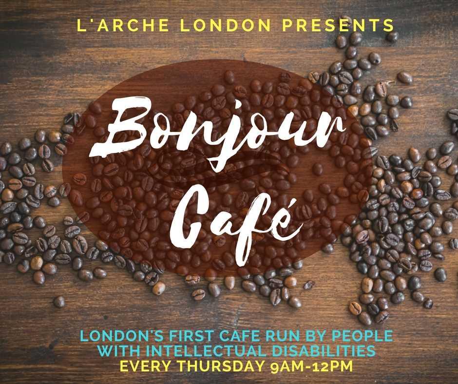 L Arche London Announces Bonjour Cafe L Arche London